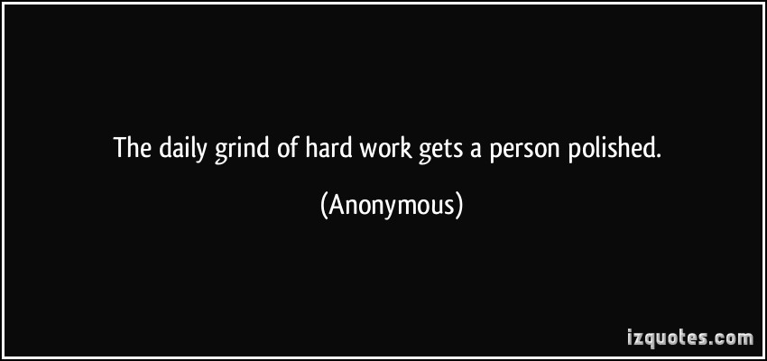 quote-the-daily-grind-of-hard-work-gets-a-person-polished-anonymous-354429